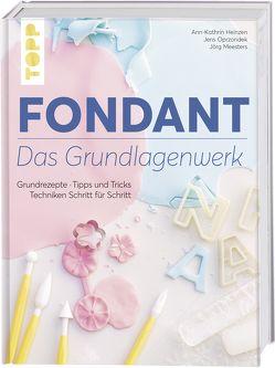 Fondant – Das Grundlagenwerk von Heinzen,  Ann-Kathrin, Meesters,  Jörg, Oprzondek,  Jens