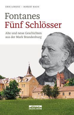 Fontanes Fünf Schlösser von Lorenz,  Erik, Rauh,  Robert