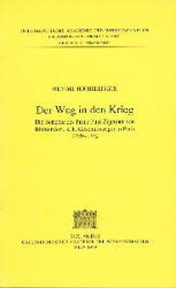 Fontes rerum Austriacarum. Österreichische Geschichtsquellen / 2. Abteilung. Diplomata et Acta / Der Weg in den Krieg von Hochedlinger,  Michael