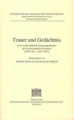 Fontes rerum Austriacarum. Österreichische Geschichtsquellen / Trauer und Gedächtnis von Scheutz,  Martin, Tersch,  Harald