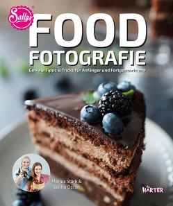 Food-Fotografie. Geniale Tipps & Tricks für Anfänger und Fortgeschrittene von Özcan,  Sally, Stark,  Marius
