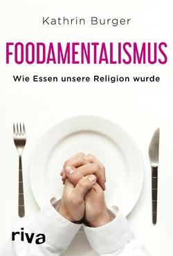 Foodamentalismus von Burger,  Kathrin