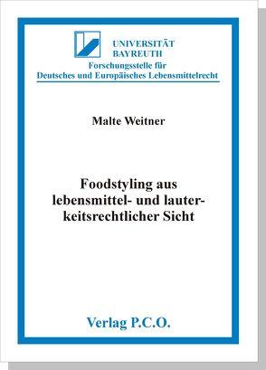 Foodstyling aus lebensmittel- und lauterkeitsrechtlicher Sicht von Weitner,  Malte