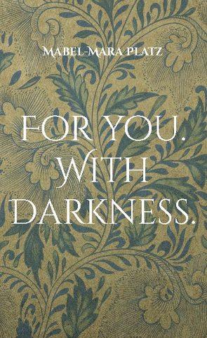 For you. With Darkness. von Platz,  Mabel-Mara
