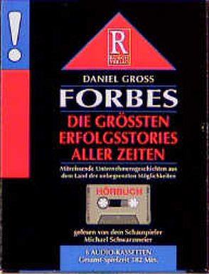 Forbes – die grössten Erfolgsstories aller Zeiten von Gross,  Daniel, Rusch,  Alex S