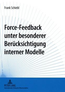 Force-Feedback unter besonderer Berücksichtigung interner Modelle von Schiebl,  Frank