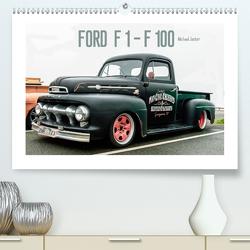 FORD F 1 – F 100 (Premium, hochwertiger DIN A2 Wandkalender 2021, Kunstdruck in Hochglanz) von Jaster,  Michael