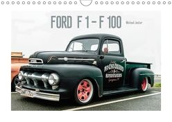 FORD F 1 – F 100 (Wandkalender 2018 DIN A4 quer) von Jaster,  Michael