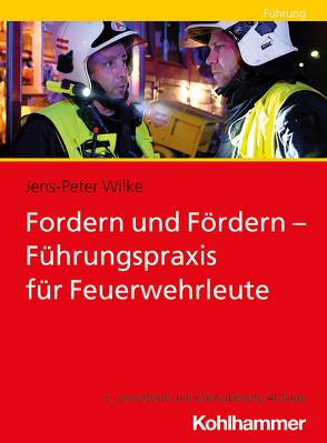 Fordern und Fördern – Führungspraxis für Feuerwehrleute von Wilke,  Jens-Peter