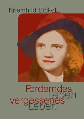 Forderndes Leben – vergessenes Leben von Bickel,  Kriemhild
