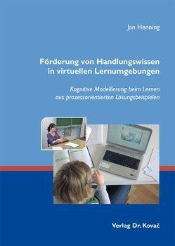Förderung von Handlungswissen in virtuellen Lernumgebungen von Henning,  Jan
