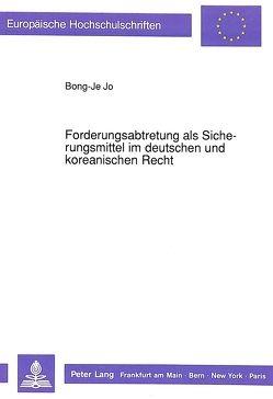Forderungsabtretung als Sicherungsmittel im deutschen und koreanischen Recht von Jo,  Bong-Je