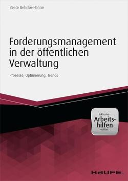 Forderungsmanagement in der öffentlichen Verwaltung – inkl. Arbeitshilfen online von Behnke-Hahne,  Beate