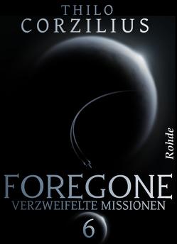 Foregone Band 6: Verzweifelte Missionen von Corzilius,  Thilo