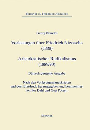 Forelæsninger om Friedrich Nietzsche (1888), Vorlesungen über Friedrich Nietzsche (1888) – Aristokratisk Radikalisme (1889), Aristokratischer Radicalismus (1890) von Brandes,  Georg, Dahl,  Per, Posselt,  Gert