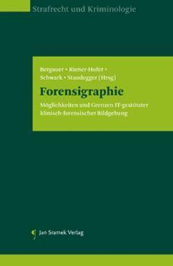 Forensigraphie von Bergauer,  Christian, Riener-Hofer,  Reingard, Schwark,  Thorsten, Staudegger,  Elisabeth