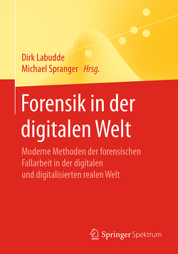 Forensik in der digitalen Welt von Labudde,  Dirk, Spranger,  Michael