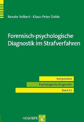 Forensisch-psychologische Diagnostik im Strafverfahren von Dahle,  Klaus P., Volbert,  Renate