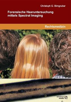 Forensische Haaruntersuchung mittels Spectral Imaging von Birngruber,  Christoph G