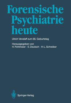 Forensische Psychiatrie heute von Deutsch,  Erwin, Pohlmeier,  Hermann, Schreiber,  Hans-Ludwig