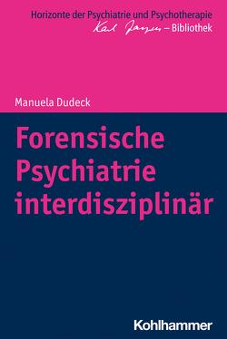 Forensische Psychiatrie interdisziplinär von Bormuth,  Matthias, Dudeck,  Manuela, Heinz,  Andreas, Jaeger,  Markus