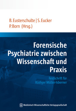 Forensische Psychiatrie zwischen Wissenschaft und Praxis von Born,  Petra, Eucker,  Sabine, Eusterschulte,  Beate