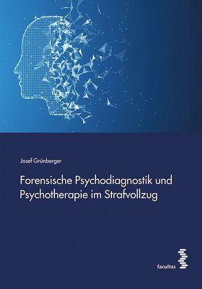Forensische Psychodiagnostik und Psychotherapie im Strafvollzug von Grünberger,  Josef