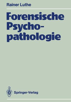 Forensische Psychopathologie von Luthe,  Rainer