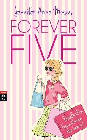 Forever Five – Fabelhafte Freundinnen für immer von Beleites,  Edith, Moses,  Jennifer Anne
