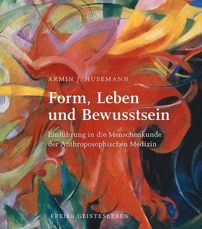 Form, Leben und Bewusstsein von Husemann,  Armin J