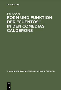 """Form und Funktion der """"Cuentos"""" in den Comedias Calderons von Ahmed,  Uta"""