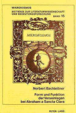Form und Funktion der Verseinlagen bei Abraham a Sancta Clara von Bachleitner,  Norbert