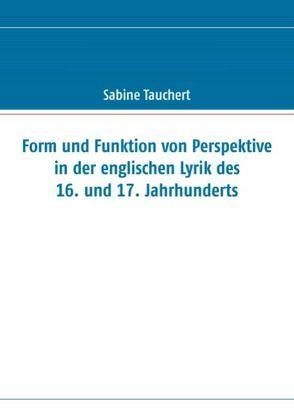 Form und Funktion von Perspektive in der englischen Lyrik des 16. und 17. Jahrhunderts von Tauchert,  Sabine