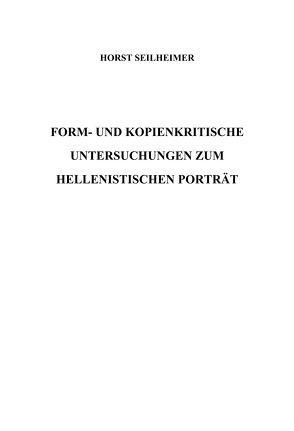 Form- und kopienkritische Untersuchungen zum hellenistischen Portrait von Seilheimer,  Horst