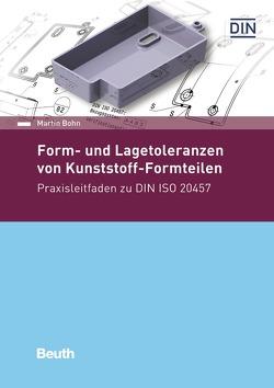 Form- und Lagetoleranzen von Kunststoff-Formteilen – Buch mit E-Book von Böhn,  Martin