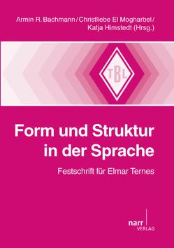 Form und Struktur in der Sprache von Bachmann,  Armin R., El Mogharbel,  Christliebe, Himstedt,  Katja