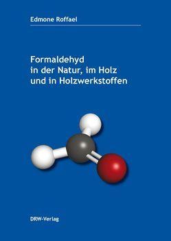 Formaldehyd in der Natur, im Holz und in Holzwerkstoffen von Roffael,  Edmone