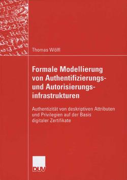 Formale Modellierung von Authentifizierungs- und Autorisierungsinfrastrukturen von Lory,  Prof. Dr. Peter, Wölfl,  Thomas
