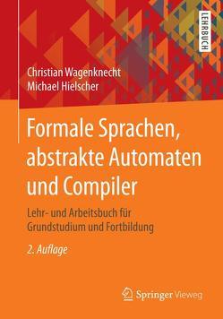 Formale Sprachen, abstrakte Automaten und Compiler von Hielscher,  Michael, Wagenknecht,  Christian