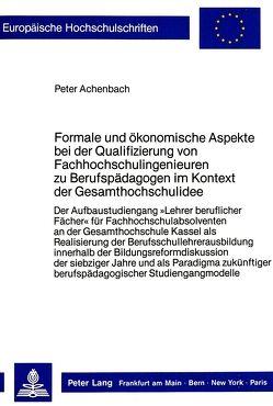 Formale und ökonomische Aspekte bei der Qualifizierung von Fachhochschulingenieuren zu Berufspädagogen im Kontext der Gesamthochschulidee von Achenbach,  Peter