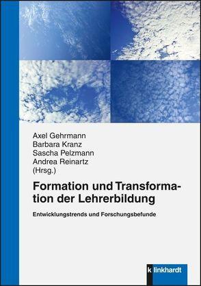 Formation und Transformation der Lehrerbildung von Gehrmann,  Axel, Kranz,  Barbara, Pelzmann,  Sascha, Reinartz,  Andrea