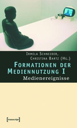 Formationen der Mediennutzung I von Bartz,  Christina, Schneider,  Irmela