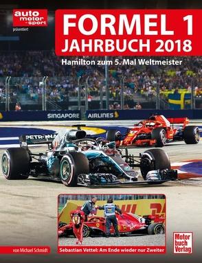 Formel 1-Jahrbuch 2018 von Schmidt,  Michael