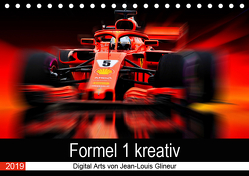 Formel 1 kreativ – Digital Art von Jean-Louis Glineur (Tischkalender 2019 DIN A5 quer) von Glineur,  Jean-Louis