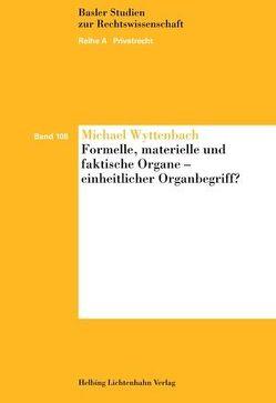 Formelle, materielle und faktische Organe – einheitlicher Organbegriff? von Wyttenbach,  Michael