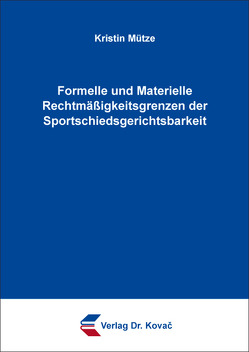 Formelle und Materielle Rechtmäßigkeitsgrenzen der Sportschiedsgerichtsbarkeit von Mütze,  Kristin