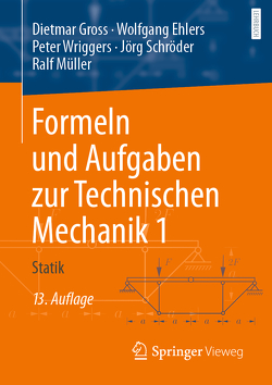 Formeln und Aufgaben zur Technischen Mechanik 1 von Ehlers,  Wolfgang, Gross,  Dietmar, Müller,  Ralf, Schröder ,  Jörg, Wriggers,  Peter