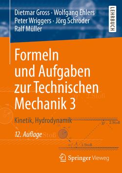 Formeln und Aufgaben zur Technischen Mechanik 3 von Ehlers,  Wolfgang, Gross,  Dietmar, Müller,  Ralf, Schröder ,  Jörg, Wriggers,  Peter