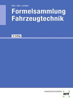 Formelsammlung Fahrzeugtechnik von Bell,  Marco, Elbl,  Helmut, Schüler,  Wilhelm