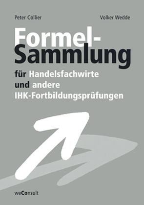 Formelsammlung für Handelsfachwirte und andere IHK-Fortbildungsprüfungen von Collier,  Peter, Wedde,  Volker